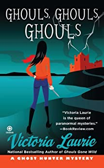 Ghouls, Ghouls, Ghouls: A Ghost Hunter Mystery by [Laurie, Victoria]