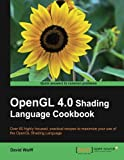 OpenGL 4.0 Shading Language Cookbook: Over 60 Highly Focused, Practical Recipes to Maximize Your Use of the Opengl Shading Language