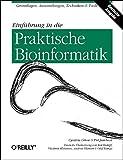 Einfuehrung in die Praktische Bioinformatik. Grundlagen, Anwendungen, Techniken und Tools