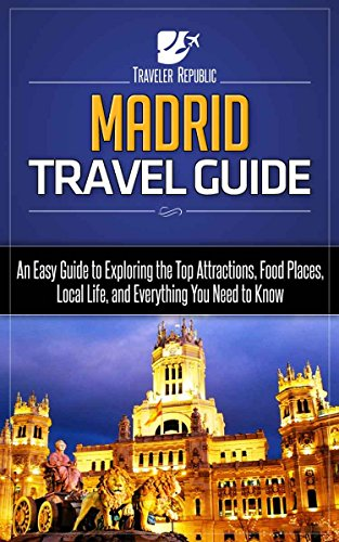 Madrid Travel Guide: An Easy Guide to Exploring the Top Attractions, Food Places, Local Life, and Everything You Need to Know (English Edition)