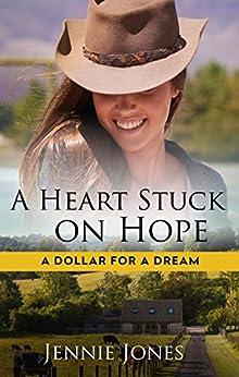 A Heart Stuck On Hope (A Dollar for a Dream) by [Jones, Jennie]