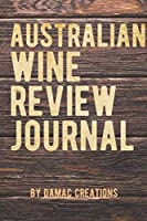 Australian Wine Review Journal: Log and Record Your Wine Tasting Experience with 100 pages for logging the details of each bouquet.
