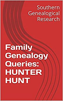Family Genealogy Queries: HUNTER HUNT by [Smith, R. Stephen]