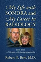 My Life with Sondra and My Career in Radiology: 1955 - 1995 A Memoir with Special Memorabilia
