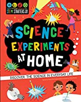 Science Experiments at Home: Discover the Science in Everyday Life (Stem Starters for Kids)
