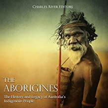 The Aborigines: The History and Legacy of Australia's Indigenous People