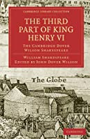 The Third Part of King Henry VI, Part 3: The Cambridge Dover Wilson Shakespeare (Cambridge Library Collection - Shakespeare and Renaissance Drama)