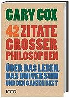 42 Zitate grosser Philosophen: Ueber das Leben, das Universum und den ganzen Rest