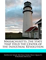 Massachusetts: The State That Held the Center of the Industrial Revolution