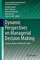 Dynamic Perspectives on Managerial Decision Making: Essays in Honor of Richard F. Hartl (Dynamic Modeling and Econometrics in Economics and Finance)