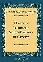 Memorie Istoriche Sacro-Profane Di Genova (Classic Reprint)