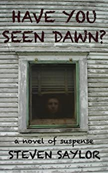 [Saylor, Steven]のHave You Seen Dawn?: A Novel of Suspense (English Edition)
