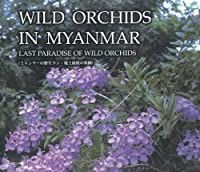 Wild Orchids in Myanmar: Last Paradise of Wild Orchids: Highlight Edition