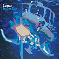 In Our Gun by Gomez (2002-03-18)