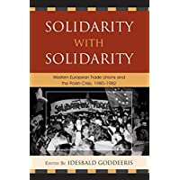 Solidarity with Solidarity: Western European Trade Unions and the Polish Crisis, 1980-1982 (The Harvard Cold War Studies Book Series)