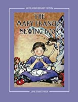 The Mary Frances Sewing Book 100th Anniversary Edition: A Children's Story-Instruction Sewing Book with Doll Clothes Patterns for American Girl and OT