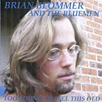 Too Young to Feel This Old by Brian Blommer & The Bluemen