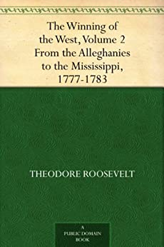 The Winning of the West, Volume 2 From the Alleghanies to the Mississippi, 1777-1783 by [Roosevelt, Theodore]