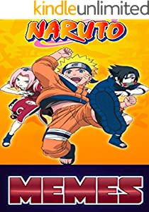 Memes: Naruto Hilarious Comics Comedy, Funny Memes Entertainment And Nutty Naruto Laughs (English Edition)