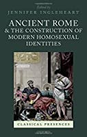 Ancient Rome and the Construction of Modern Homosexual Identities (Classical Presences)