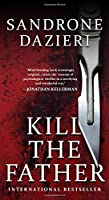 Kill the Father: A Novel (Caselli and Torre Series)