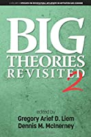 Big Theories Revisited 2 (Research on Sociocultural Influences on Motivation and Learning)