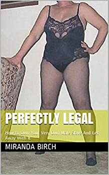 Perfectly Legal: How to Own Your Very Own Male Slave And Get Away With It by [Birch, Miranda]