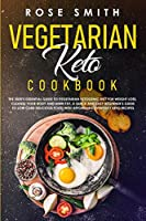 Vegetarian Keto Cookbook: The 2020's Essential Guide To Vegetarian Ketogenic Diet For Weight Loss, Cleanse Your Body And Burn Fat. A Quick And Easy Beginner's Guide To Low Carb Delicious Food!