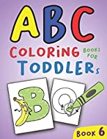 ABC Coloring Books for Toddlers Book6: A to Z coloring sheets, JUMBO Alphabet coloring pages for Preschoolers, ABC Coloring Sheets for kids ages 2-4, Toddlers, and Kindergarten (A to Z Coloring Pages)