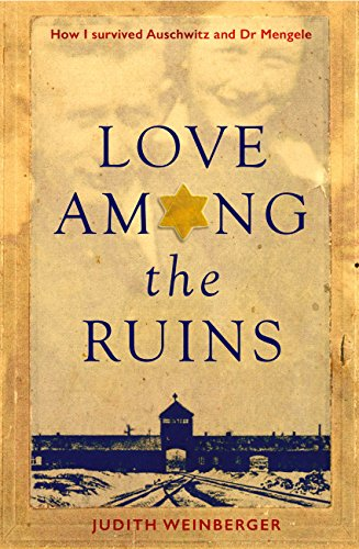 Love Among the Ruins: How I Survived Auschwitz and Dr Mengele (English Edition)