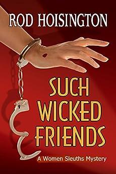 Such Wicked Friends: A Women Sleuths Mystery (Sandy Reid Mystery Series Book 3) by [Hoisington, Rod]