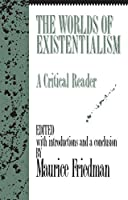 The Worlds of Existentialism: A Critical Reader