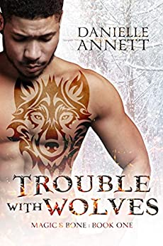 Trouble with Wolves: An urban fantasy romance novel (Magic and Bone Book 1) by [Annett, Danielle]