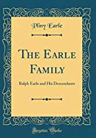The Earle Family: Ralph Earle and His Descendants (Classic Reprint)