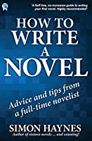 How to Write a Novel: Advice and tips from a full-time novelist