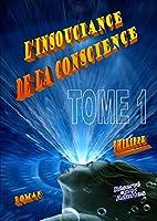 L'Insouciance de la Conscience Tome 1 (ALERTE, le triptyque humaniste existentiel)