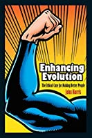Enhancing Evolution: The Ethical Case for Making Better People (Science Essentials)