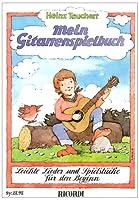 Mein Gitarrenspielbuch: Leichte Lieder und Spielstuecke fuer den Beginn