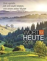 Wort fuer heute 2016 Buchkalender: Auslegungen zur Bibellese