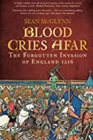 Blood Cries Afar: The Forgotten Invasion of England 1216