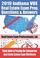 2019 Indiana VUE Real Estate Exam Prep Questions and Answers: Study Guide to Passing the Salesperson Real Estate License Exam Effortlessly