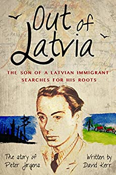 Out of Latvia: The Son of a Latvian Immigrant Searches for his Roots. by [Kerr, David]