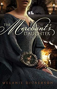 The Merchant's Daughter (Fairy Tale Romance Series Book 2) by [Dickerson, Melanie]