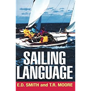 Sailing Language: The Words Sailors Use, Arranged So They Can Find the Words They Want for the Particular Use They Want to Make of Them