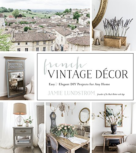 French Vintage Decor: Easy and Elegant DIY Projects for Any Home
