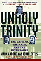 Unholy Trinity: The Vatican, The Nazis, and The Swiss Banks by Mark Aarons John Loftus(1998-06-15)