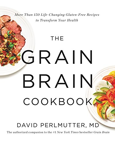 The Grain Brain Cookbook: More Than 150 Life-Changing Gluten-Free Recipes to Transform Your Health (English Edition)