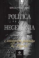 Política e Hegemonia. a Interpretação Gramsciana de Maquiavel