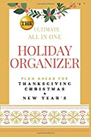 The Ultimate All in One Holiday Organizer - Plan Ahead For Thanksgiving, Christmas And New Year's: Full Color Interior with Holiday Budgets, Cooking Schedules, Party Planning and More
