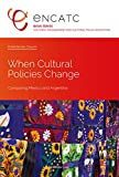 When Cultural Policies Change: Comparing Mexico and Argentina (Cultural Management and Cultural Policy Education Book 1) (English Edition)
